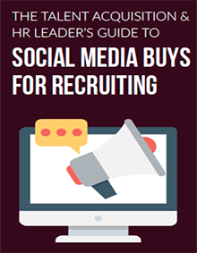 The Talent Acquisition/HR Leader's Guide to Social Media Buys for Recruiting